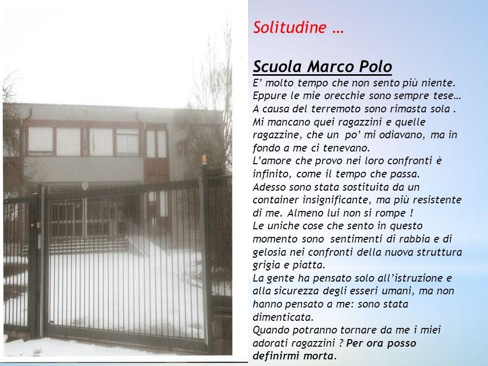 Solitudine … Scuola Marco Polo E molto tempo che non sento più niente. Eppure le mie orecchie sono sempre tese… A causa del terremoto sono rimasta sol