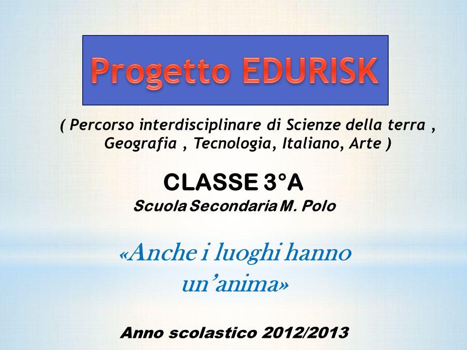 Scuola Secondaria M. Polo « Anche i luoghi hanno unanima» Anno scolastico 2012/2013 ( Percorso interdisciplinare di Scienze della terra, Geografia, Te