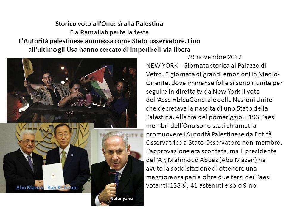Storico voto allOnu: sì alla Palestina E a Ramallah parte la festa L'Autorità palestinese ammessa come Stato osservatore. Fino all'ultimo gli Usa hann