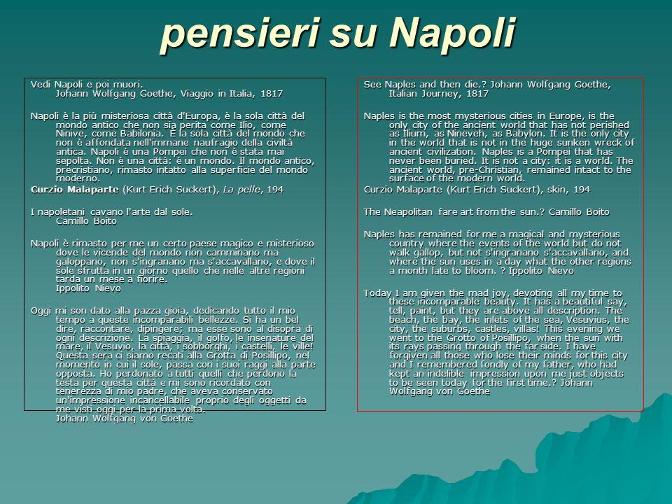pensieri su Napoli Vedi Napoli e poi muori. Johann Wolfgang Goethe, Viaggio in Italia, 1817 Napoli è la più misteriosa città d'Europa, è la sola città
