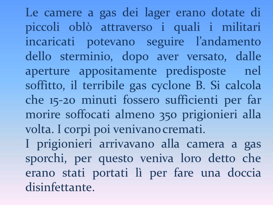 Le camere a gas dei lager erano dotate di piccoli oblò attraverso i quali i militari incaricati potevano seguire landamento dello sterminio, dopo aver