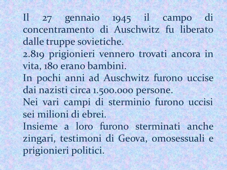 Il 27 gennaio 1945 il campo di concentramento di Auschwitz fu liberato dalle truppe sovietiche. 2.819 prigionieri vennero trovati ancora in vita, 180