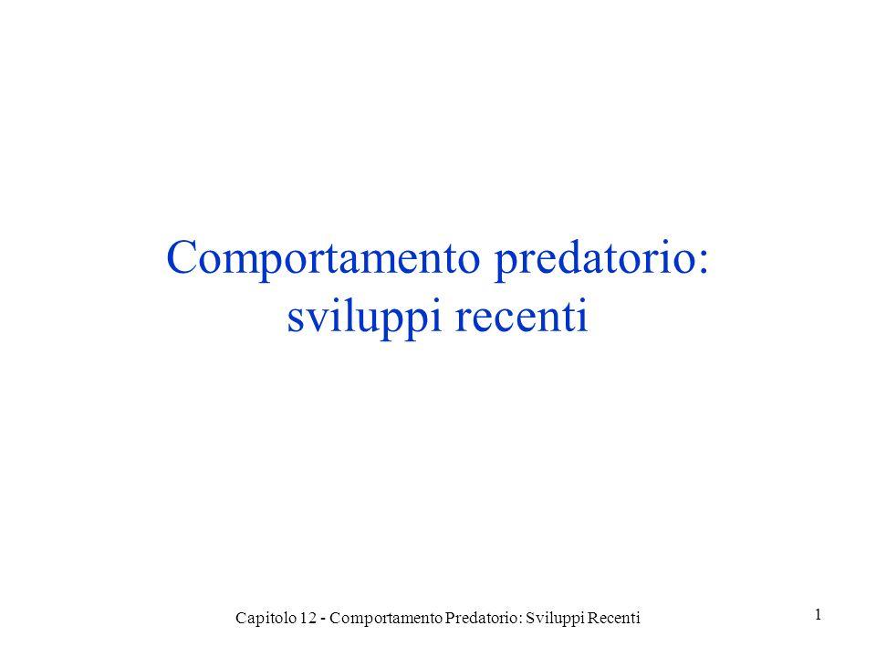 Capitolo 12 - Comportamento Predatorio: Sviluppi Recenti 1 Comportamento predatorio: sviluppi recenti
