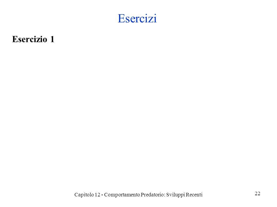 Esercizi Esercizio 1 Capitolo 12 - Comportamento Predatorio: Sviluppi Recenti 22