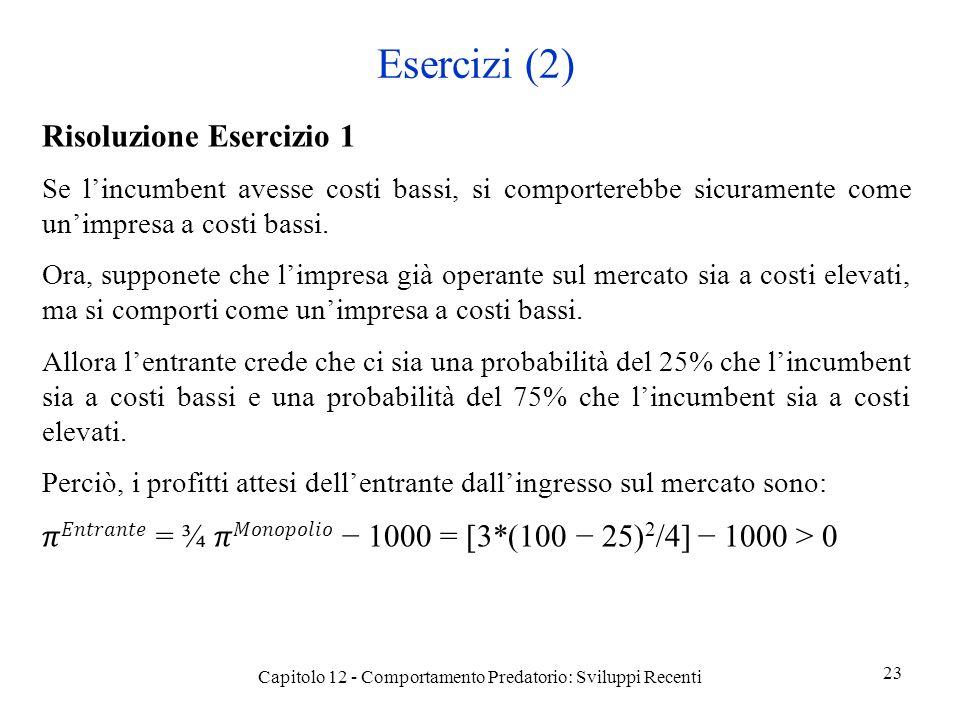 Esercizi (2) Risoluzione Esercizio 1 Se lincumbent avesse costi bassi, si comporterebbe sicuramente come unimpresa a costi bassi.