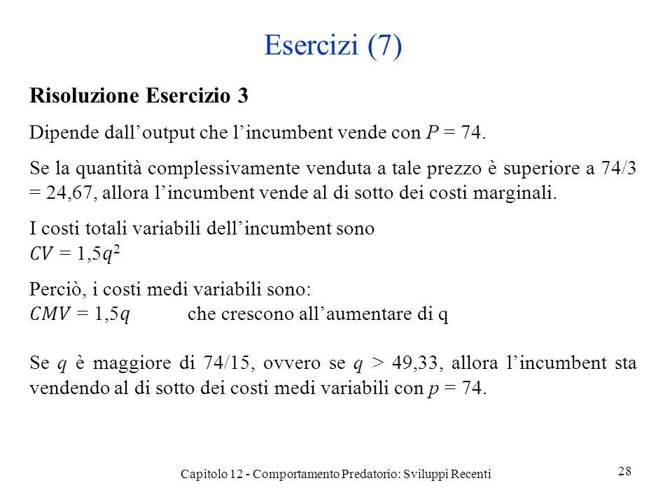 Esercizi (7) Risoluzione Esercizio 3 Dipende dalloutput che lincumbent vende con P = 74.