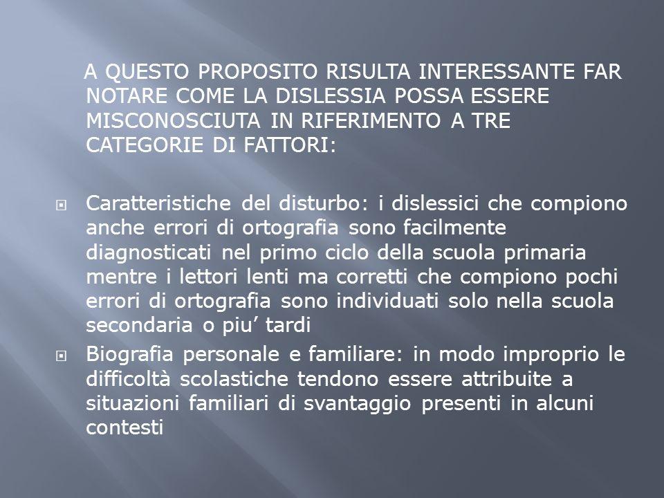 A QUESTO PROPOSITO RISULTA INTERESSANTE FAR NOTARE COME LA DISLESSIA POSSA ESSERE MISCONOSCIUTA IN RIFERIMENTO A TRE CATEGORIE DI FATTORI: Caratterist