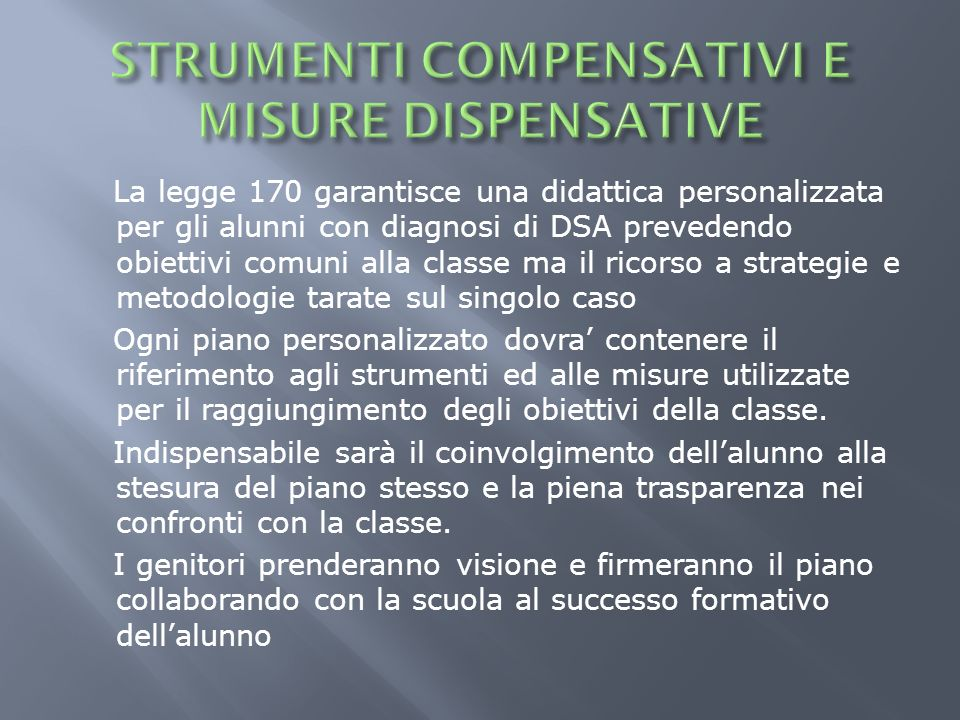 La legge 170 garantisce una didattica personalizzata per gli alunni con diagnosi di DSA prevedendo obiettivi comuni alla classe ma il ricorso a strate