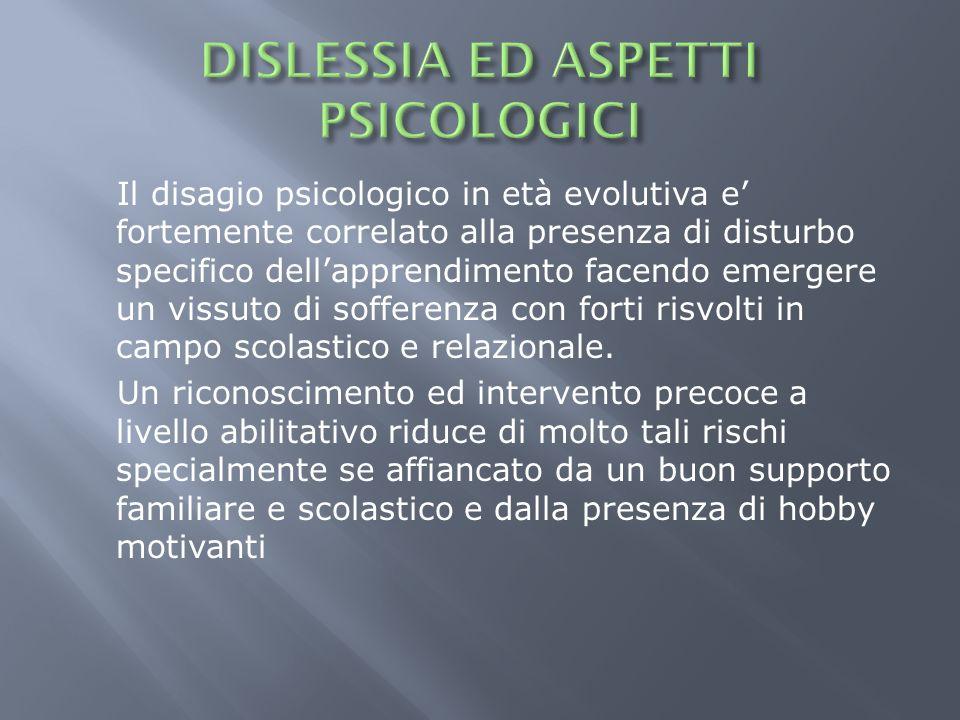Il disagio psicologico in età evolutiva e fortemente correlato alla presenza di disturbo specifico dellapprendimento facendo emergere un vissuto di so