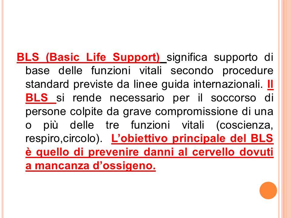 BLS (Basic Life Support) significa supporto di base delle funzioni vitali secondo procedure standard previste da linee guida internazionali. Il BLS si
