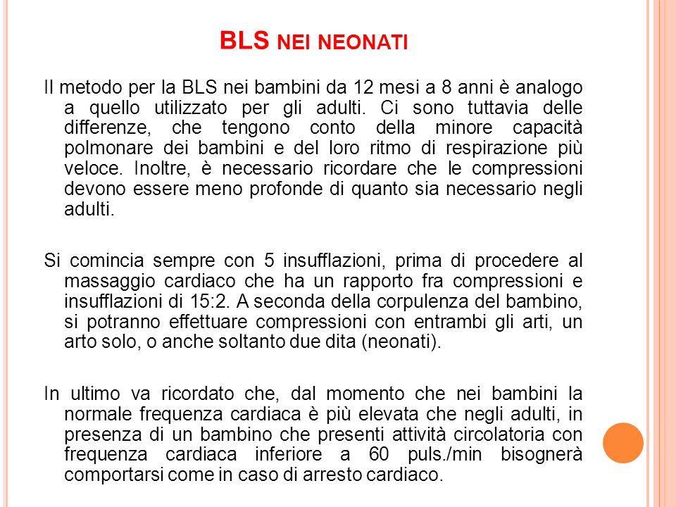 BLS NEI NEONATI Il metodo per la BLS nei bambini da 12 mesi a 8 anni è analogo a quello utilizzato per gli adulti. Ci sono tuttavia delle differenze,