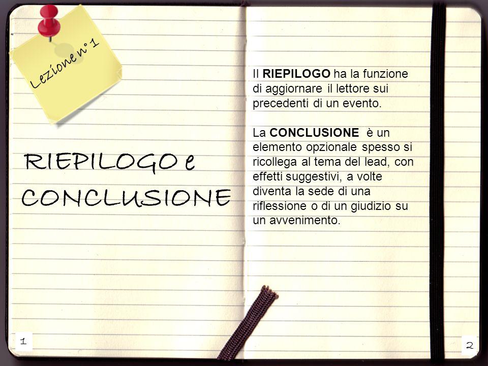 1 2 Lezione n° 1 RIEPILOGO e CONCLUSIONE Il RIEPILOGO ha la funzione di aggiornare il lettore sui precedenti di un evento.