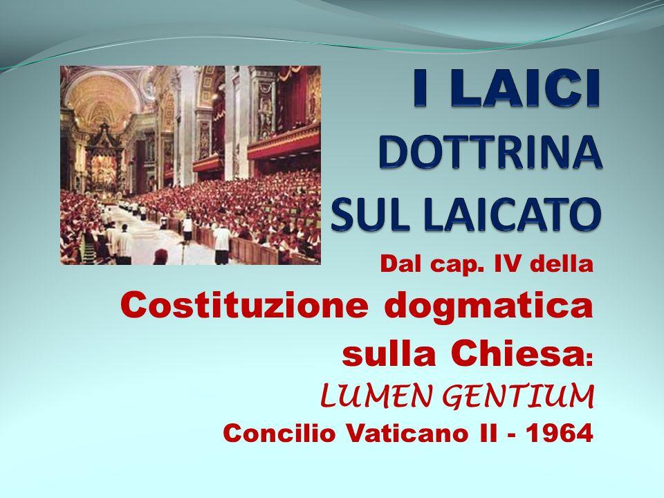 Dal cap. IV della Costituzione dogmatica sulla Chiesa : LUMEN GENTIUM Concilio Vaticano II - 1964