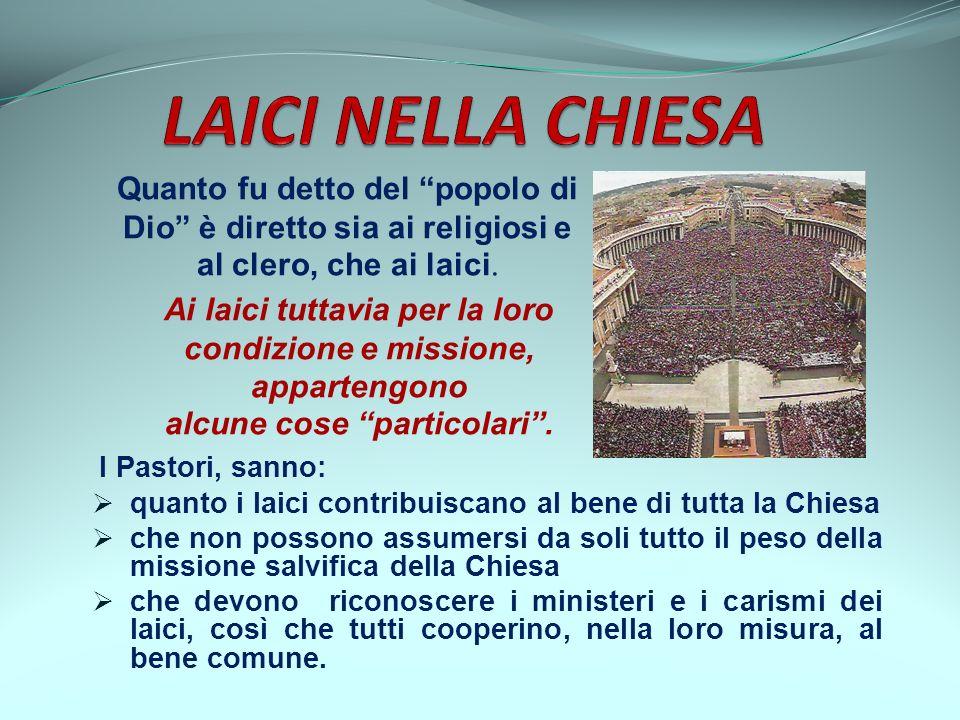 I Pastori, sanno: quanto i laici contribuiscano al bene di tutta la Chiesa che non possono assumersi da soli tutto il peso della missione salvifica de