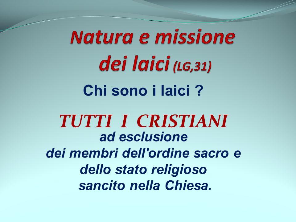 Chi sono i laici ? TUTTI I CRISTIANI ad esclusione dei membri dell'ordine sacro e dello stato religioso sancito nella Chiesa.