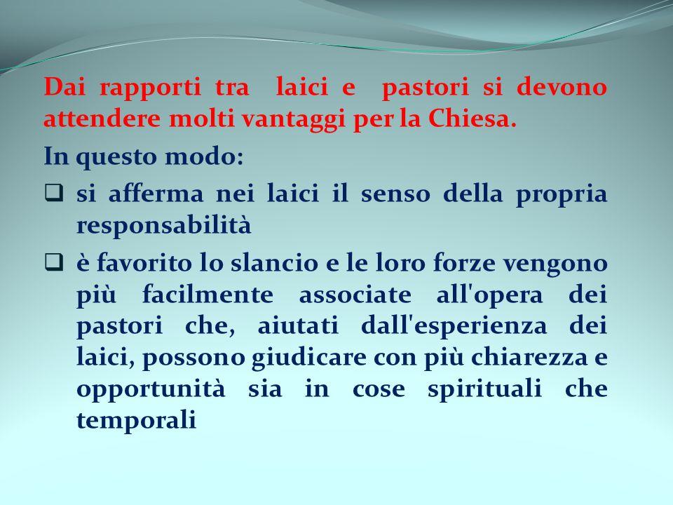 Dai rapporti tra laici e pastori si devono attendere molti vantaggi per la Chiesa. In questo modo: si afferma nei laici il senso della propria respons