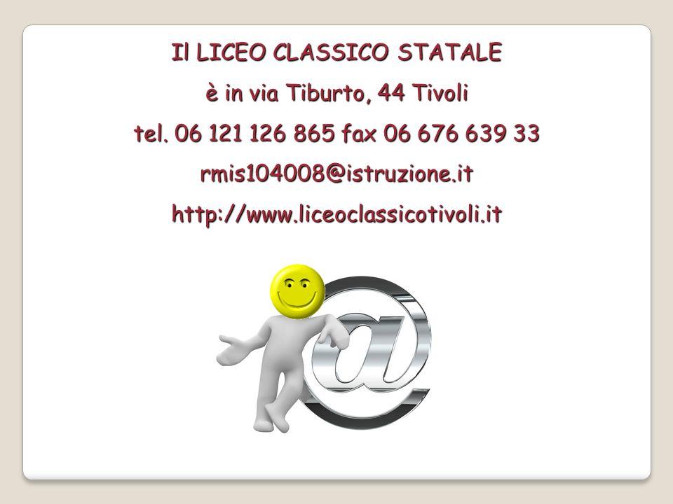 Il LICEO CLASSICO STATALE è in via Tiburto, 44 Tivoli tel.