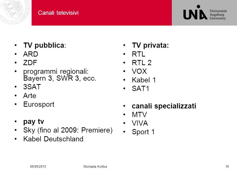 Canali televisivi TV pubblica: ARD ZDF programmi regionali: Bayern 3, SWR 3, ecc.