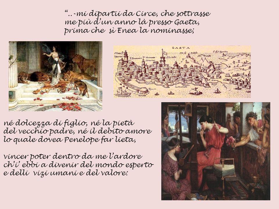 ..-mi dipartii da Circe, che sottrasse me più dun anno là presso Gaeta, prima che sì Enea la nominasse; né dolcezza di figlio, né la pietà del vecchio