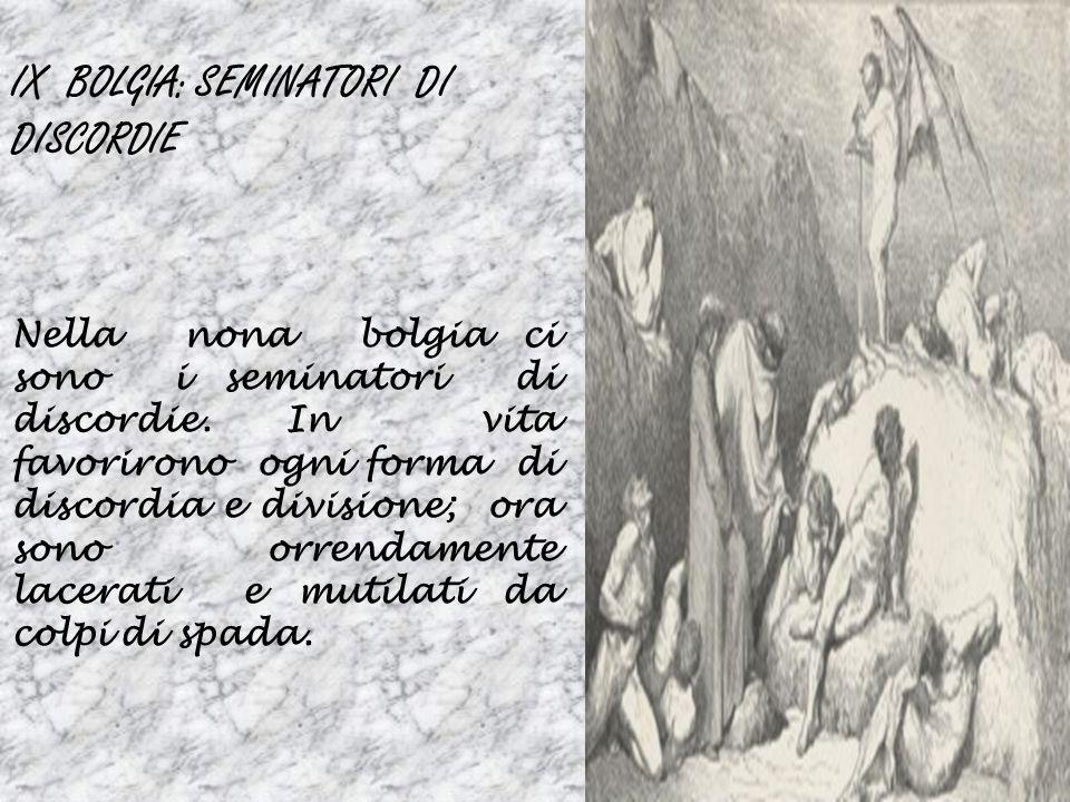 IX BOLGIA: SEMINATORI DI DISCORDIE Nella nona bolgia ci sono i seminatori di discordie. In vita favorirono ogni forma di discordia e divisione; ora so