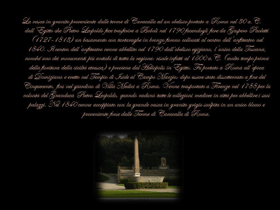 La vasca in granito proveniente dalle terme di Caracalla ed un obelisco portato a Roma nel 30 a.C. dall'Egitto che Pietro Leopoldo fece trasferire a B