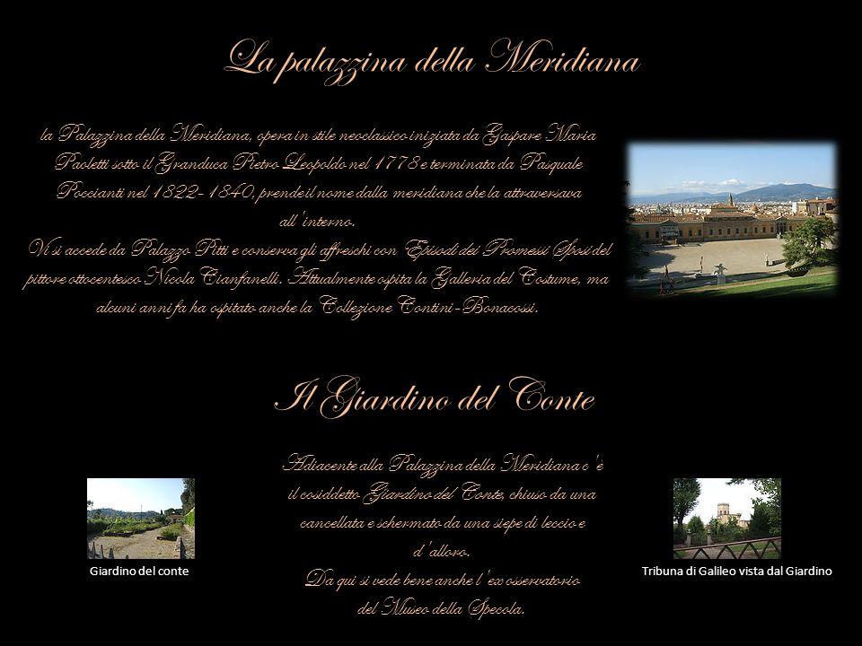 La palazzina della Meridiana la Palazzina della Meridiana, opera in stile neoclassico iniziata da Gaspare Maria Paoletti sotto il Granduca Pietro Leop