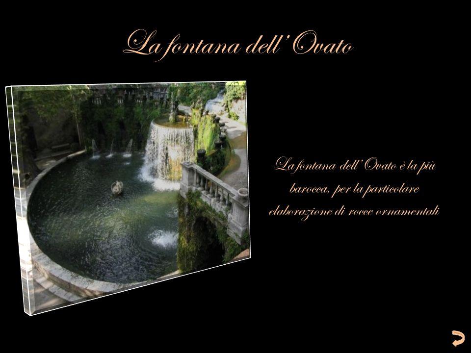 La fontana dellOvato La fontana dellOvato è la più barocca, per la particolare elaborazione di rocce ornamentali