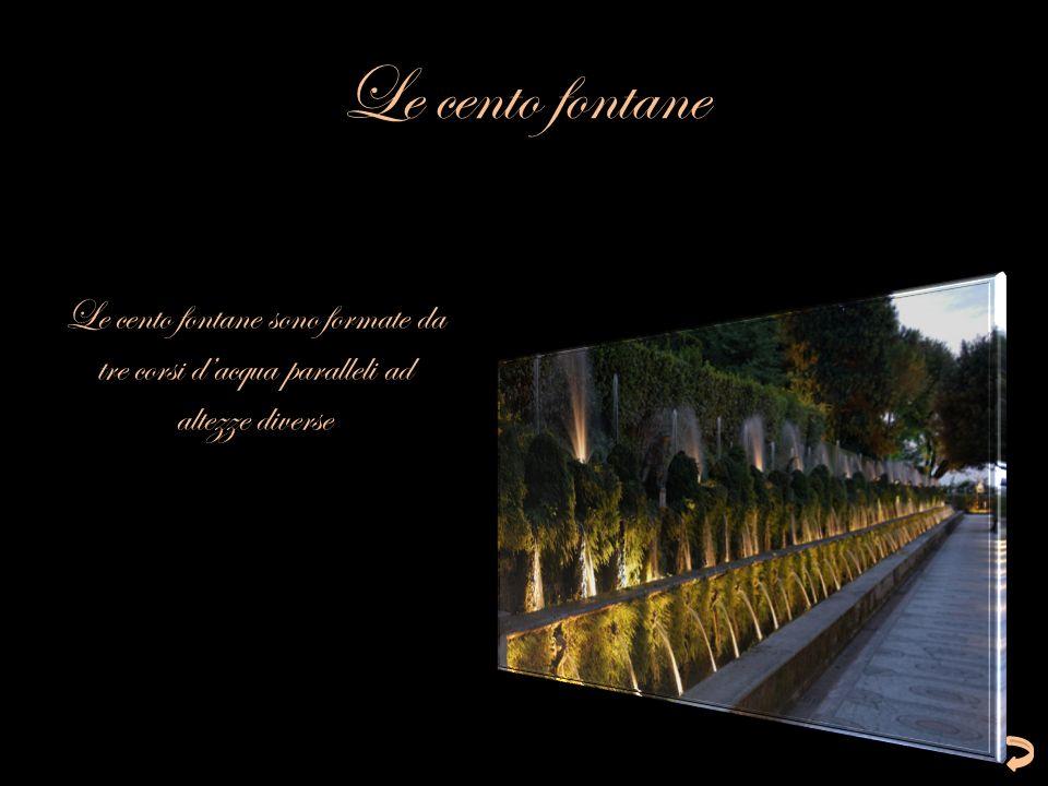 Le cento fontane Le cento fontane sono formate da tre corsi dacqua paralleli ad altezze diverse