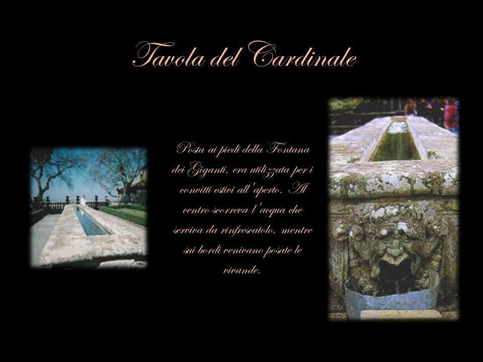 Tavola del Cardinale Posta ai piedi della Fontana dei Giganti, era utilizzata per i convitti estivi all'aperto. Al centro scorreva l'acqua che serviva
