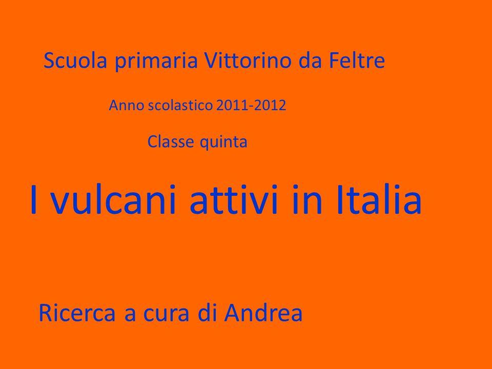 Scuola primaria Vittorino da Feltre Anno scolastico 2011-2012 Classe quinta I vulcani attivi in Italia Ricerca a cura di Andrea