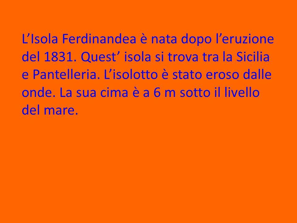 LIsola Ferdinandea è nata dopo leruzione del 1831.