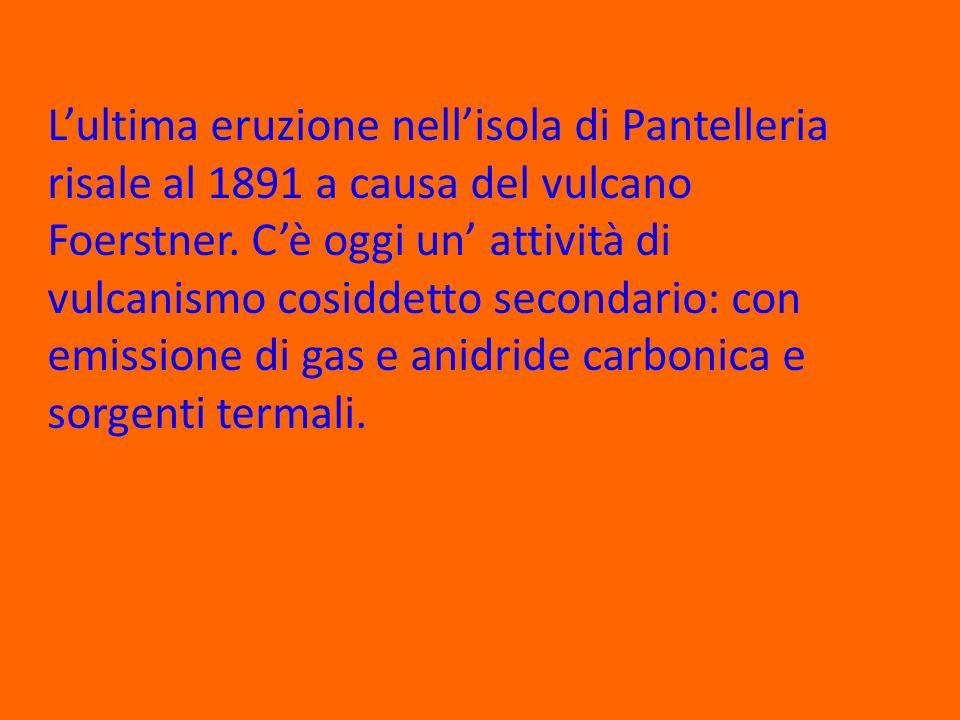 Lultima eruzione nellisola di Pantelleria risale al 1891 a causa del vulcano Foerstner.