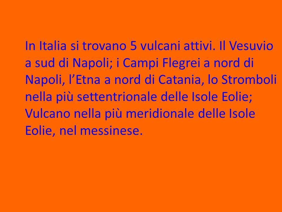 In Italia si trovano 5 vulcani attivi.