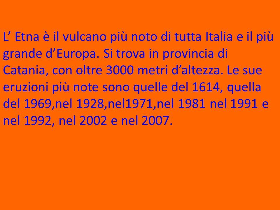 L Etna è il vulcano più noto di tutta Italia e il più grande dEuropa.