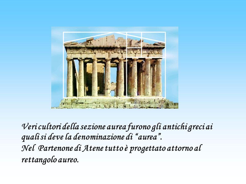 Veri cultori della sezione aurea furono gli antichi greci ai quali si deve la denominazione di aurea. Nel Partenone di Atene tutto è progettato attorn