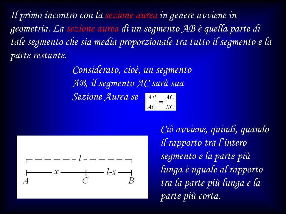 Considerato, cioè, un segmento AB, il segmento AC sarà sua Sezione Aurea se Il primo incontro con la sezione aurea in genere avviene in geometria. La