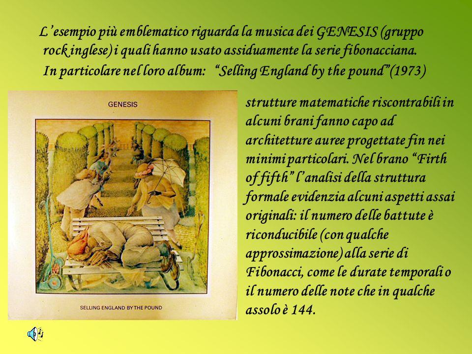 Lesempio più emblematico riguarda la musica dei GENESIS (gruppo rock inglese) i quali hanno usato assiduamente la serie fibonacciana. In particolare n