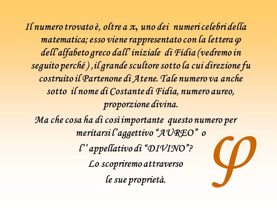 Il numero trovato è, oltre a π, uno dei numeri celebri della matematica; esso viene rappresentato con la lettera φ dellalfabeto greco dall iniziale di