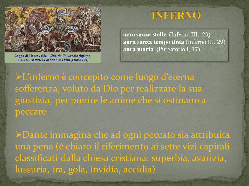 Linferno è concepito come luogo deterna sofferenza, voluto da Dio per realizzare la sua giustizia, per punire le anime che si ostinano a peccare Dante