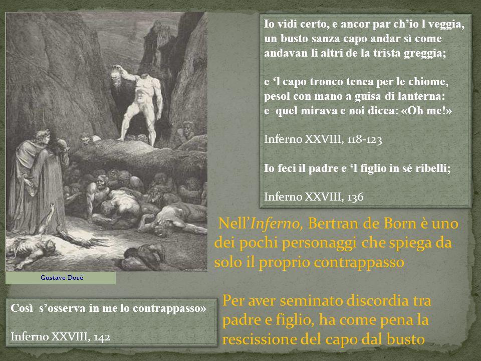NellInferno, Bertran de Born è uno dei pochi personaggi che spiega da solo il proprio contrappasso Per aver seminato discordia tra padre e figlio, ha