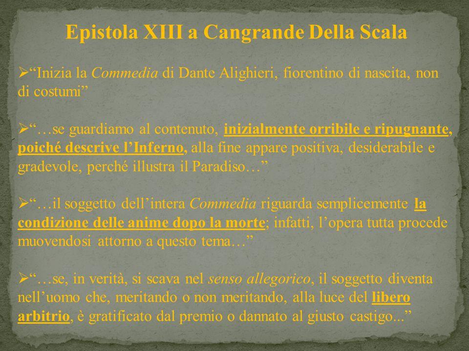 Epistola XIII a Cangrande Della Scala Inizia la Commedia di Dante Alighieri, fiorentino di nascita, non di costumi …se guardiamo al contenuto, inizial