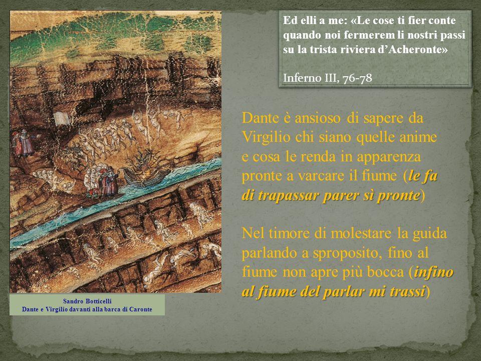 Sandro Botticelli Dante e Virgilio davanti alla barca di Caronte Ed elli a me: «Le cose ti fier conte quando noi fermerem li nostri passi su la trista