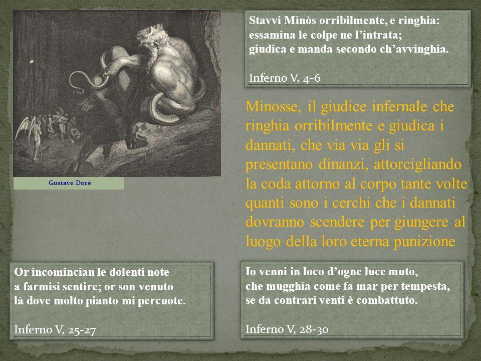 Stavvi Minòs orribilmente, e ringhia: essamina le colpe ne lintrata; giudica e manda secondo chavvinghia. Inferno V, 4-6 Stavvi Minòs orribilmente, e