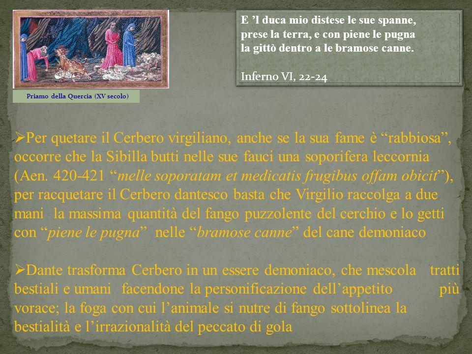 Per quetare il Cerbero virgiliano, anche se la sua fame è rabbiosa, occorre che la Sibilla butti nelle sue fauci una soporifera leccornia (Aen. 420-42
