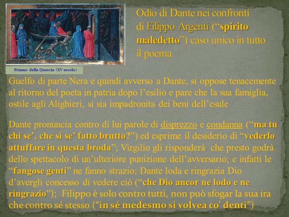 Priamo della Quercia (XV secolo) Guelfo di parte Nera e quindi avverso a Dante, si oppose tenacemente al ritorno del poeta in patria dopo lesilio e pa