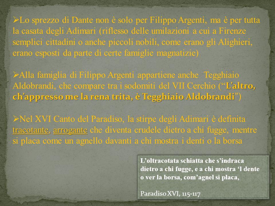 Lo sprezzo di Dante non è solo per Filippo Argenti, ma è per tutta la casata degli Adimari (riflesso delle umilazioni a cui a Firenze semplici cittadi
