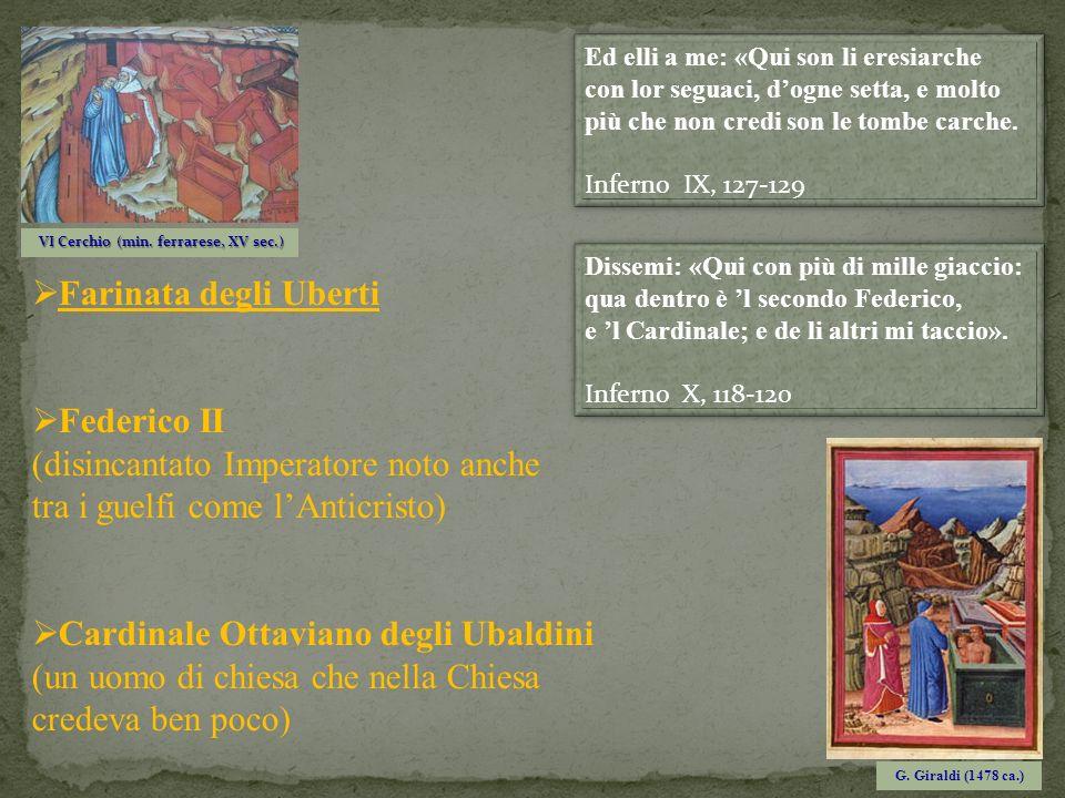 VI Cerchio (min. ferrarese, XV sec.) VI Cerchio (min. ferrarese, XV sec.) Ed elli a me: «Qui son li eresiarche con lor seguaci, dogne setta, e molto p