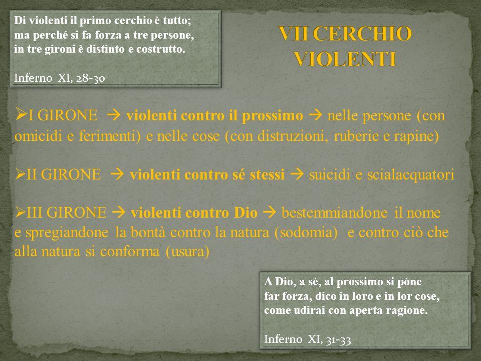 I GIRONE violenti contro il prossimo nelle persone (con omicidi e ferimenti) e nelle cose (con distruzioni, ruberie e rapine) II GIRONE violenti contr