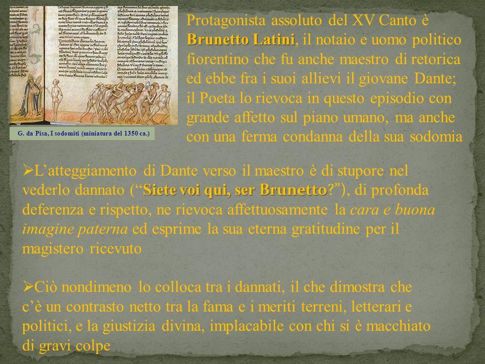 G. da Pisa, I sodomiti (miniatura del 1350 ca.) Siete voi qui, ser Brunetto Latteggiamento di Dante verso il maestro è di stupore nel vederlo dannato