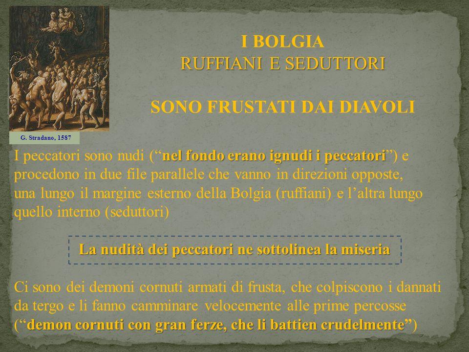 RUFFIANI E SEDUTTORI I BOLGIA RUFFIANI E SEDUTTORI SONO FRUSTATI DAI DIAVOLI G. Stradano, 1587 nel fondo erano ignudi i peccatori I peccatori sono nud